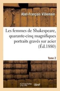 Abel-François Villemain - Les femmes de Shakespeare, quarante-cinq magnifiques portraits gravés sur acier - par les plus célèbres artistes de Londres, accompagnés de notices critiques et littéraires. Tome 2.
