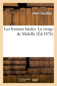Henri Escoffier - Les femmes fatales. La vierge de Mabille.