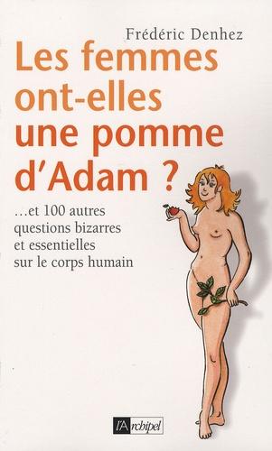Frédéric Denhez - Les femmes ont-elles une pomme d'Adam ?... - Et 100 autres questions bizarres et essentielles sur le corps humain.