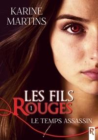 Karine Martins - Les fils rouges Tome 1 : Le temps assassin.
