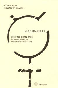 Jean Baechler - Les fins dernières - Eléments d'éthique et d'éthologie humaines.