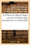 Ségur louis-gaston De - Les Fleurs de Mgr de Ségur, pensées et traits les plus touchants de sa vie.