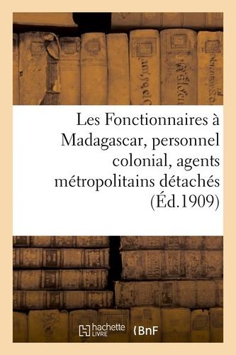 Les Fonctionnaires à Madagascar, personnel colonial, agents métropolitains détachés.