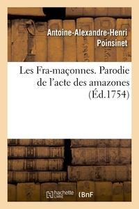 Antoine-Alexandre-Henri Poinsinet - Les Fra-maçonnes. Parodie de l'acte des amazones ; dans l'opéra des Fêtes de l'amour & de l'himen.
