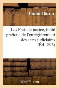 Emmanuel Besson - Les Frais de justice, traité pratique de l'enregistrement des actes judiciaires et extra-judiciaires.