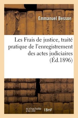 Les Frais de justice, traité pratique de l'enregistrement des actes judiciaires et extra-judiciaires