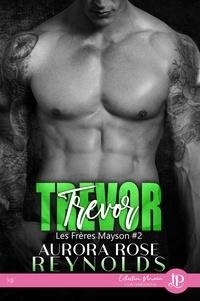 Aurora Rose Reynolds - Les frères Mayson Tome 2 : Trevor.