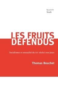 Thomas Bouchet - Les fruits défendus - Socialismes et sensualité du XIXe siècle à nos jours.