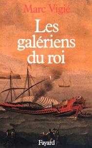 Marc Vigié - Les galériens du roi (1661-1715).
