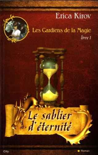 Erica Kirov - Les Gardiens de la Magie Tome 1 : Le sablier d'éternité.