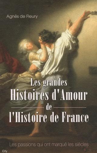 Agnès de Fleury - Les grandes histoires d'amour de l'histoire de France.