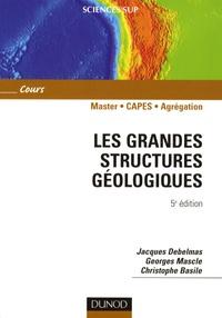 Jacques Debelmas et Georges Mascle - Les grandes structures géologiques.
