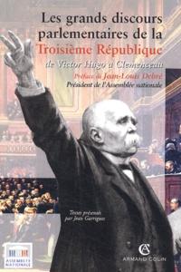 Jean Garrigues - Les grands discours parlementaires de la IIIe République - De Victor Hugo à Clemenceau 1870-1914.