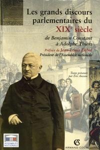Eric Anceau - Les grands discours parlementaires du XIXe siècle - De Benjamin Constant à Adolphe Thiers 1800-1870.