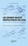 Frédéric Lasserre - Les grands enjeux géopolitiques de l'eau - Tome 1.