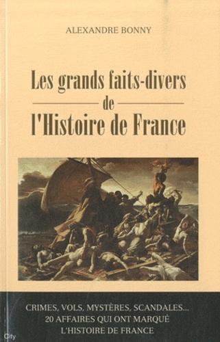 Alexandre Bonny - Les grands faits-divers de l'Histoire de France.