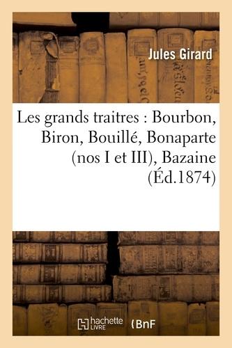 Les grands traitres : Bourbon, Biron, Bouillé, Bonaparte (nos I et III), Bazaine