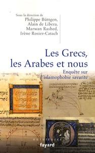 Irène Rosier-Catach et Philippe Buttgen - Les Grecs, les Arabes et nous - Enquête sur l'islamophobie savante.