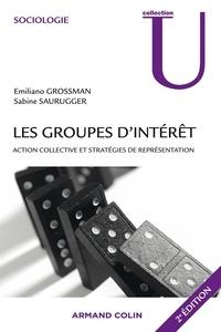 Emiliano Grossman et Sabine Saurugger - Les groupes d'intérêt - Action collective et stratégies de représentation.