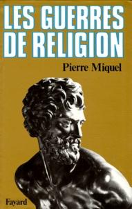 Pierre Miquel - Les Guerres de religion.
