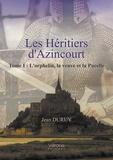 Jean Duruy - Les héritiers d'Azincourt Tome 1 : L'orphelin, la veuve et la pucelle.