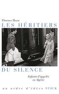 Florence Dosse - Les héritiers du silence - Enfants d'appelés en Algérie.