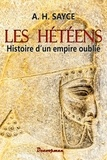Archibald Henry Sayce - Les Hétéens - Histoire d'un empire oublié.