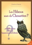Charles d' Astres - Les Hiboux sont-ils Chouettes ? - ... Et 200 autres questions (apparemment) idiotes.