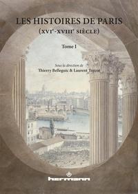 Thierry Belleguic et Laurent Turcot - Les Histoires de Paris (XVIe-XVIIIe siècle) - Tome 1.