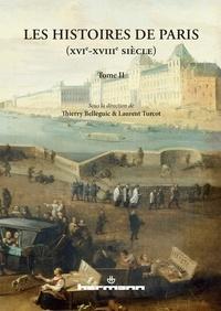 Thierry Belleguic et Laurent Turcot - Les Histoires de Paris (XVIe-XVIIIe siècle) - Tome 2.