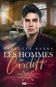 Violette Banks - Les hommes de Cardiff Tome 2 : Dominic.