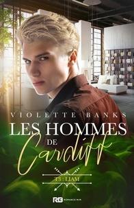 Violette Banks - Les hommes de Cardiff Tome 3 : Liam.