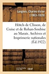 Charles-Victor Langlois - Les hôtels de Clisson, de Guise et de Rohan-Soubise au Marais. Archives et Imprimerie nationales.