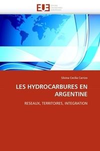 Silvina Cecilia Carrizo - Les hydrocarbures en Argentine : réseaux, territoires, intégration.