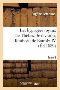 Eugène Lefébure - Les hypogées royaux de Thèbes. 3e division, Tombeau de Ramsès IV. Tome 3.