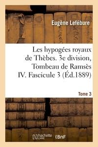 Eugène Lefébure - Les hypogées royaux de Thèbes. 3e division, Tombeau de Ramsès IV. Tome 3,Fascicule 3.