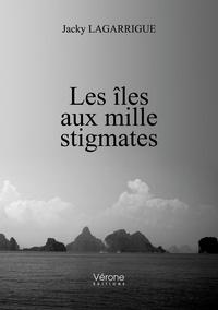 Jacky Lagarrigue - Les îles aux mille stigmates.