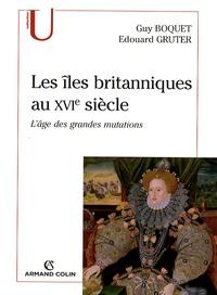 Guy Boquet et Edouard Gruter - Les îles britanniques au XVIe siècle - L'âge des grandes mutations ?.