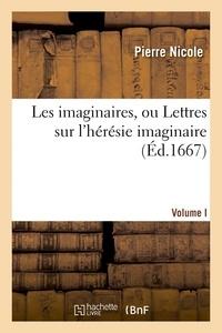 Pierre Nicole - Les imaginaires, ou Lettres sur l'hérésie imaginaire, Volume I.