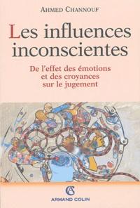 Ahmed Channouf - Les influences inconscientes - De l'effet des émotions et des croyances sur le jugement.