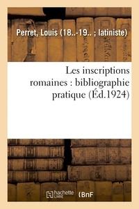 Louis Perret - Les inscriptions romaines : bibliographie pratique.