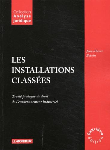 Les installations classées. Traité pratique de droit de l'environnement industriel, 2ème édition - Jean-Pierre Boivin