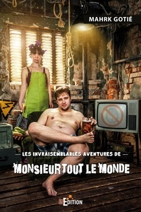 Mahrk Gotié - Les invraisemblables aventures de Monsieur Tout le monde.