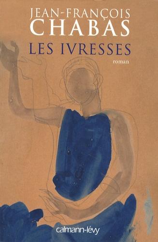 Jean-François Chabas - Les ivresses.