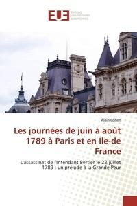 Alain Cohen - Les journées de juin à août 1789 à Paris et en Ile-de-France.