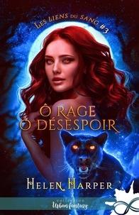 Helen Harper - Les Liens du Sang Tome 3 : O rage ô désespoir.