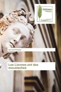 Bernard Philippe - Les lionnes ont des moustaches.