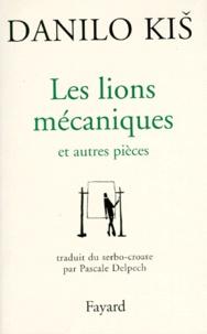 Danilo Kis - Les lions mécaniques - Et autres pièces.