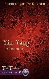 Frédérique de Keyser - Les Luxurieux Tome 1 : Yin Yang.