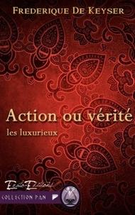 Frédérique de Keyser - Les Luxurieux Tome 3 : Action ou verité.